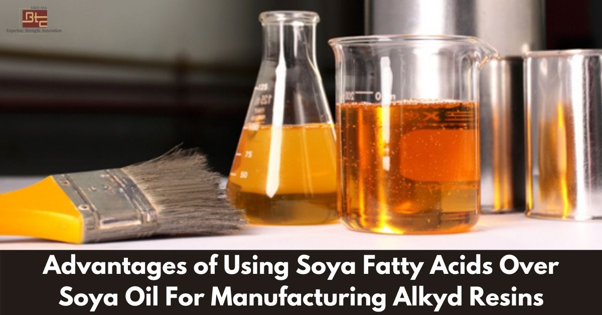 Advantages of using Soya Fatty Acids over Soya Oil for manufacturing Alkyd Resins c